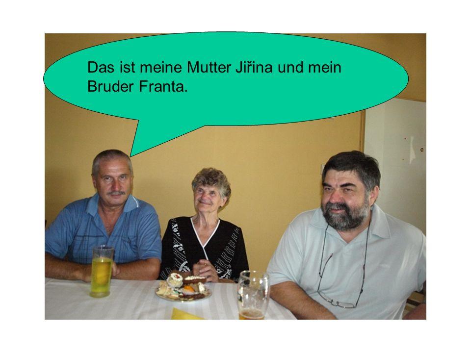Das ist meine Mutter Jiřina und mein Bruder Franta.