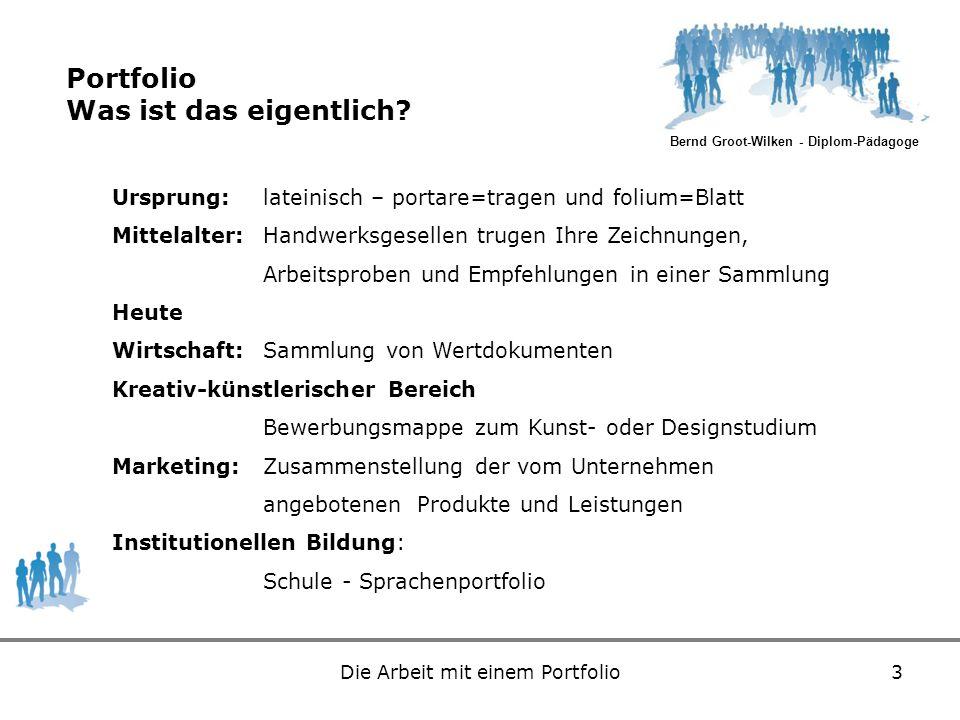 Bernd Groot-Wilken - Diplom-Pädagoge Die Arbeit mit einem Portfolio3 Portfolio Was ist das eigentlich? Ursprung: lateinisch – portare=tragen und foliu