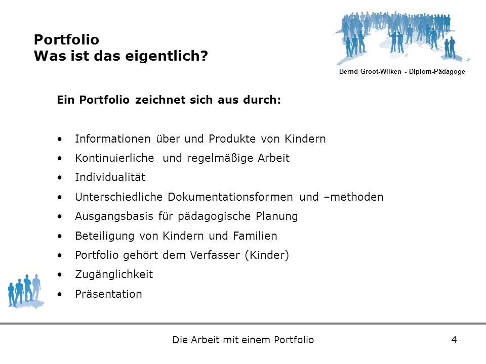Bernd Groot-Wilken - Diplom-Pädagoge Die Arbeit mit einem Portfolio4 Portfolio Was ist das eigentlich? Ein Portfolio zeichnet sich aus durch: Informat