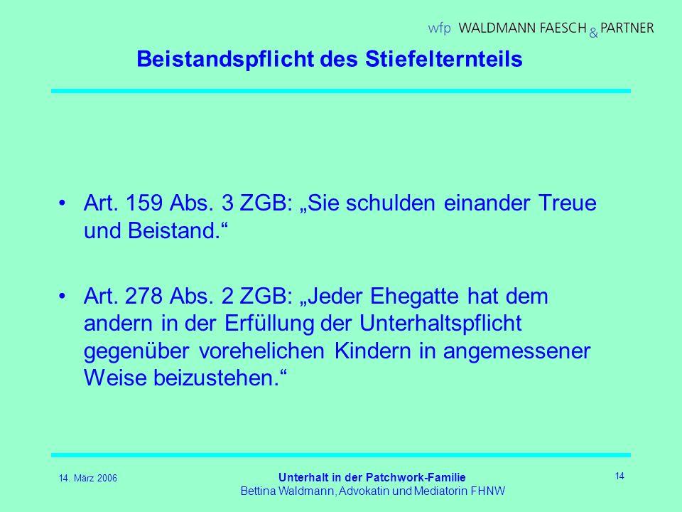 14. März 2006 Unterhalt in der Patchwork-Familie Bettina Waldmann, Advokatin und Mediatorin FHNW 14 Beistandspflicht des Stiefelternteils Art. 159 Abs