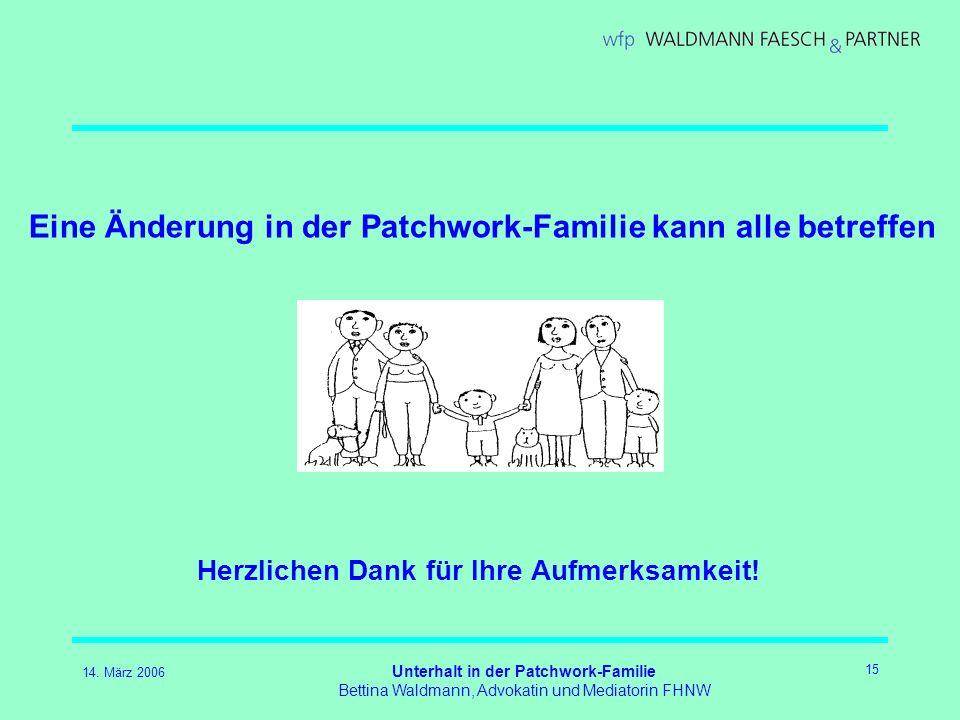 14. März 2006 Unterhalt in der Patchwork-Familie Bettina Waldmann, Advokatin und Mediatorin FHNW 15 Herzlichen Dank für Ihre Aufmerksamkeit! Eine Ände