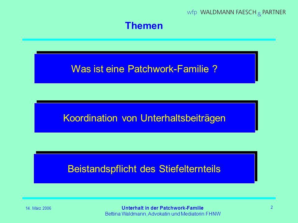 14. März 2006 Unterhalt in der Patchwork-Familie Bettina Waldmann, Advokatin und Mediatorin FHNW 2 Themen Was ist eine Patchwork-Familie ? Koordinatio