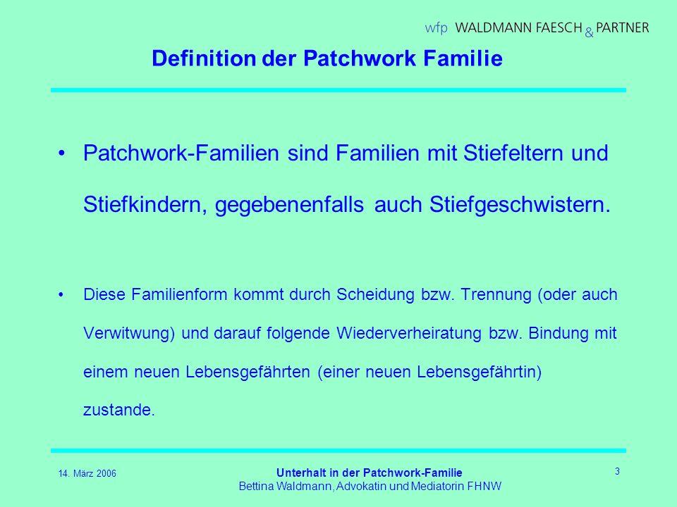 14. März 2006 Unterhalt in der Patchwork-Familie Bettina Waldmann, Advokatin und Mediatorin FHNW 3 Definition der Patchwork Familie Patchwork-Familien