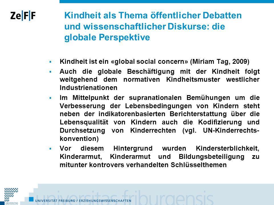 Kindheit als Thema öffentlicher Debatten und wissenschaftlicher Diskurse: die globale Perspektive Kindheit ist ein «global social concern» (Miriam Tag
