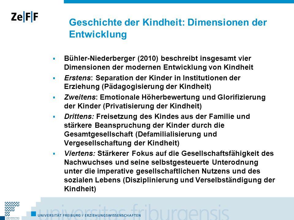 Geschichte der Kindheit: Dimensionen der Entwicklung Bühler-Niederberger (2010) beschreibt insgesamt vier Dimensionen der modernen Entwicklung von Kin