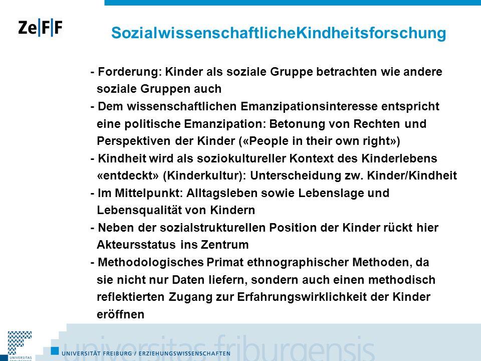 SozialwissenschaftlicheKindheitsforschung - Forderung: Kinder als soziale Gruppe betrachten wie andere soziale Gruppen auch - Dem wissenschaftlichen E