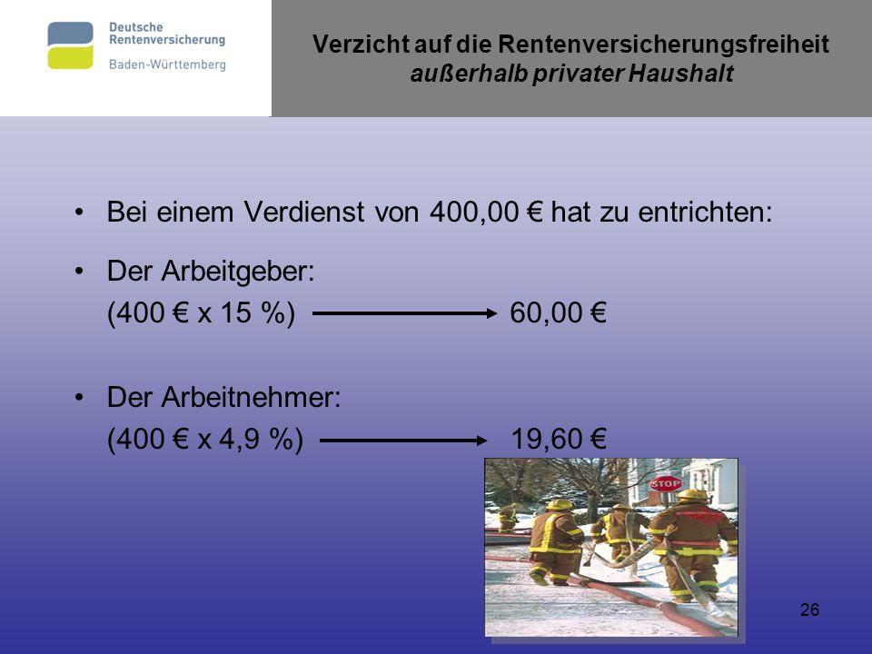 26 Verzicht auf die Rentenversicherungsfreiheit außerhalb privater Haushalt Bei einem Verdienst von 400,00 hat zu entrichten: Der Arbeitgeber: (400 x