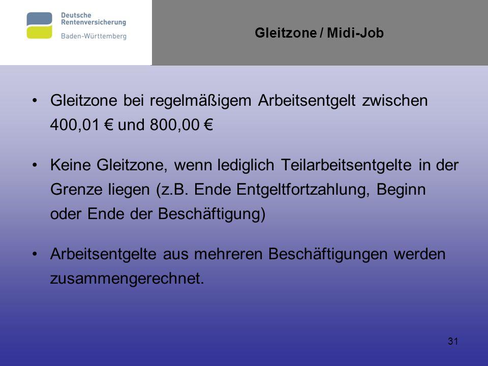 31 Gleitzone / Midi-Job Gleitzone bei regelmäßigem Arbeitsentgelt zwischen 400,01 und 800,00 Keine Gleitzone, wenn lediglich Teilarbeitsentgelte in de