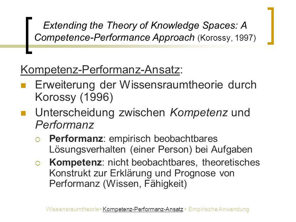 Extending the Theory of Knowledge Spaces: A Competence-Performance Approach (Korossy, 1997) Kompetenz-Performanz-Ansatz: Erweiterung der Wissensraumth