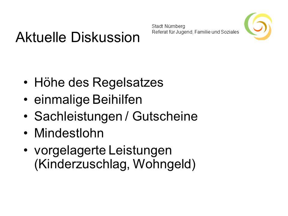Stadt Nürnberg Referat für Jugend, Familie und Soziales Aktuelle Diskussion Höhe des Regelsatzes einmalige Beihilfen Sachleistungen / Gutscheine Minde