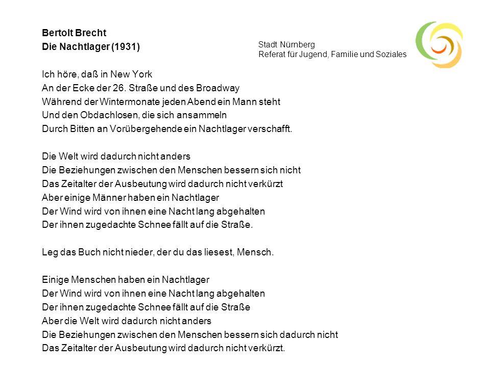 Stadt Nürnberg Referat für Jugend, Familie und Soziales Bertolt Brecht Die Nachtlager (1931) Ich höre, daß in New York An der Ecke der 26. Straße und
