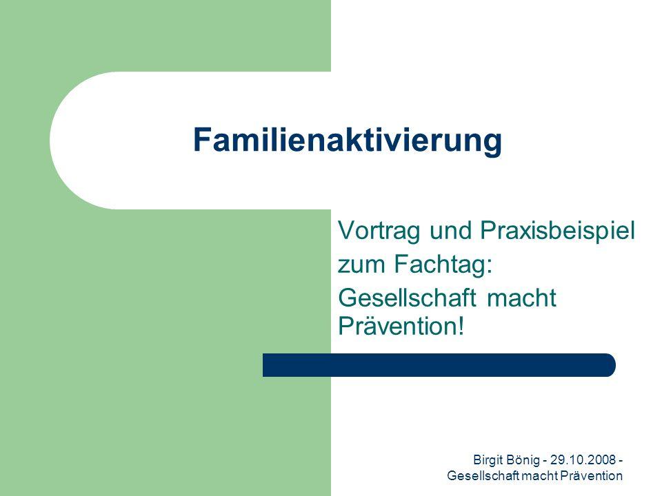 Birgit Bönig - 29.10.2008 - Gesellschaft macht Prävention Familienaktivierung Vortrag und Praxisbeispiel zum Fachtag: Gesellschaft macht Prävention!