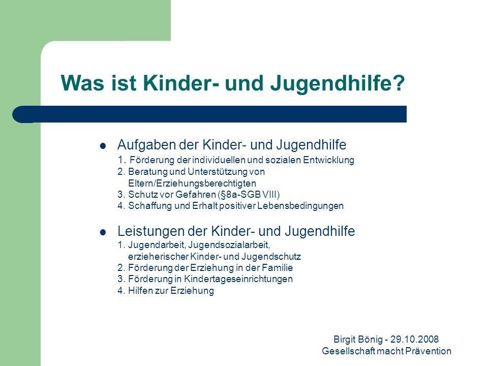 Birgit Bönig - 29.10.2008 Gesellschaft macht Prävention Was ist Kinder- und Jugendhilfe? Aufgaben der Kinder- und Jugendhilfe 1. Förderung der individ