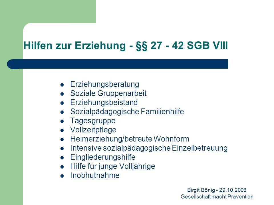Birgit Bönig - 29.10.2008 Gesellschaft macht Prävention Hilfen zur Erziehung - §§ 27 - 42 SGB VIII Erziehungsberatung Soziale Gruppenarbeit Erziehungs