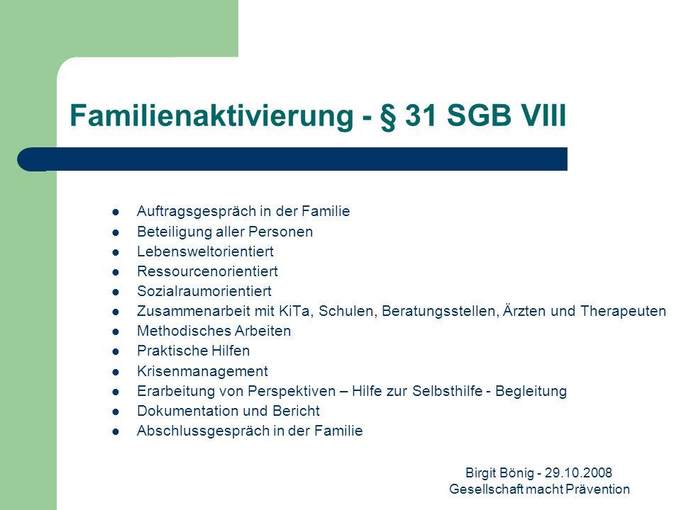 Birgit Bönig - 29.10.2008 Gesellschaft macht Prävention Familienaktivierung - § 31 SGB VIII Auftragsgespräch in der Familie Beteiligung aller Personen