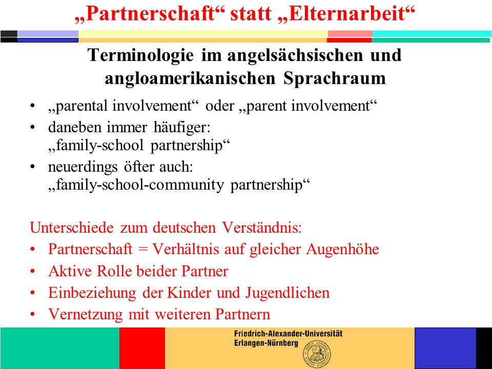 parental involvement oder parent involvement daneben immer häufiger: family-school partnership neuerdings öfter auch: family-school-community partners