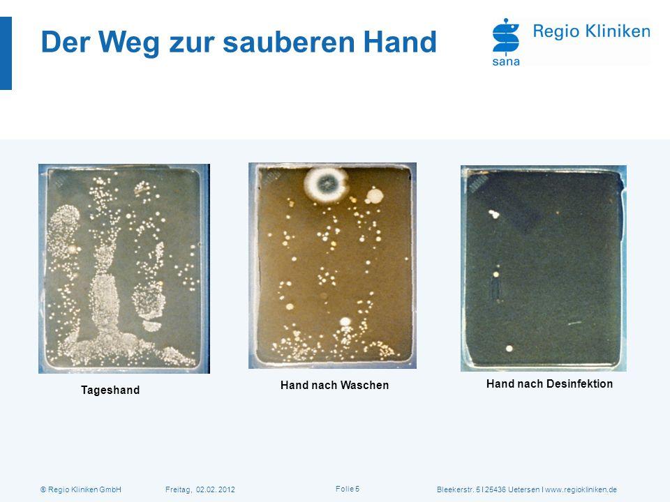 ® Regio Kliniken GmbH Freitag, 02.02. 2012Bleekerstr. 5 I 25436 Uetersen I www.regiokliniken.de Folie 5 Der Weg zur sauberen Hand Tageshand Hand nach