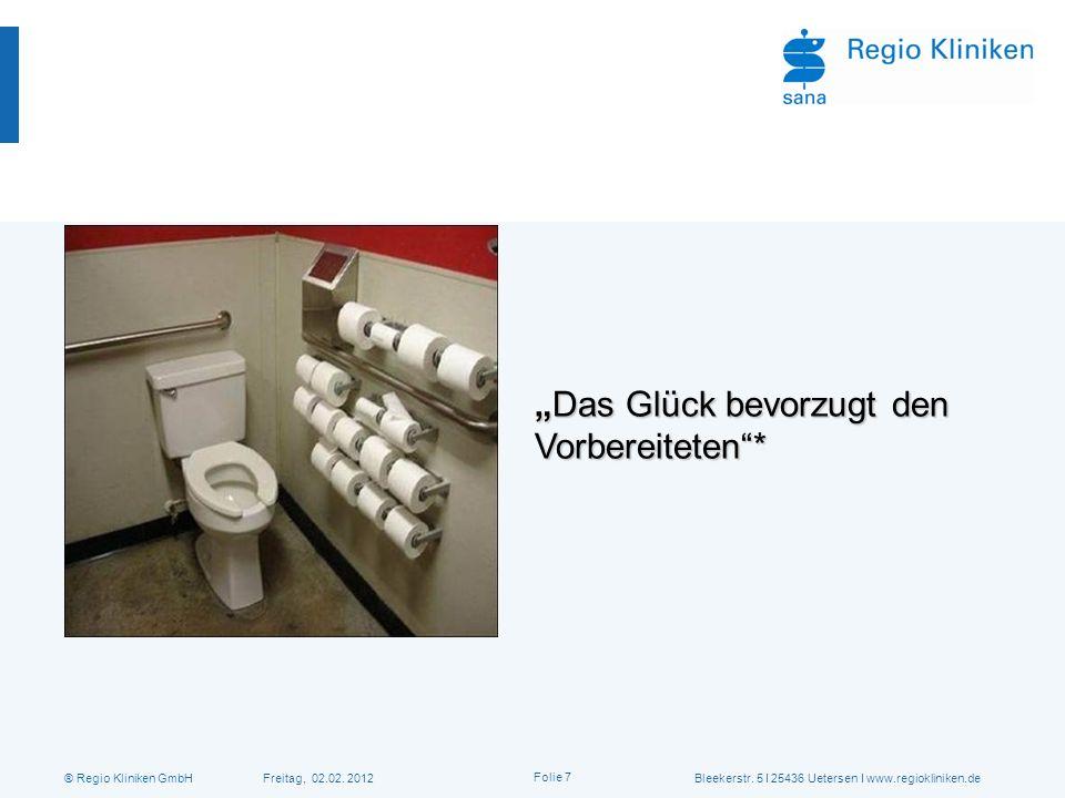® Regio Kliniken GmbH Freitag, 02.02. 2012Bleekerstr. 5 I 25436 Uetersen I www.regiokliniken.de Folie 7 Das Glück bevorzugt den Vorbereiteten*Das Glüc