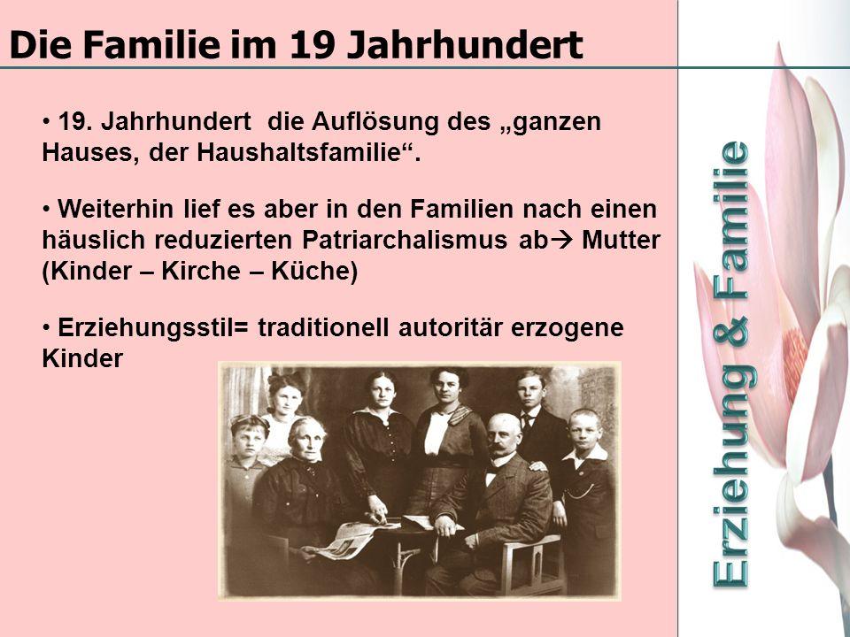 Die Familie im 19 Jahrhundert 19. Jahrhundert die Auflösung des ganzen Hauses, der Haushaltsfamilie. Weiterhin lief es aber in den Familien nach einen