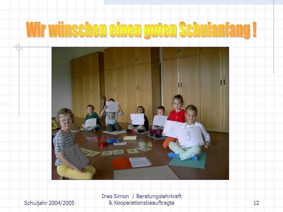 Schuljahr 2004/2005 Ines Simon / Beratungslehrkraft & Kooperationsbeauftragte12