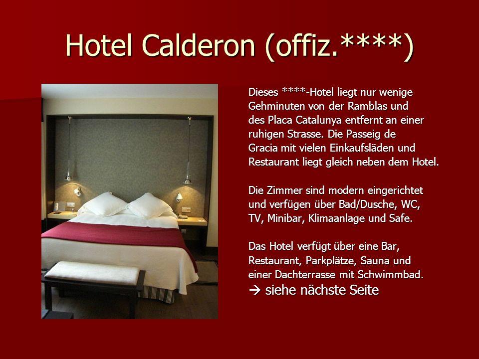 Hotel Calderon (offiz.****) Dieses ****-Hotel liegt nur wenige Gehminuten von der Ramblas und des Placa Catalunya entfernt an einer ruhigen Strasse.