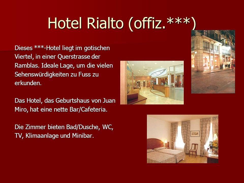 Hotel Rialto (offiz.***) Dieses ***-Hotel liegt im gotischen Viertel, in einer Querstrasse der Ramblas.
