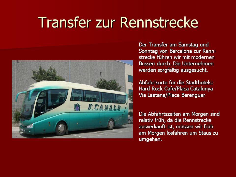 Transfer zur Rennstrecke Der Transfer am Samstag und Sonntag von Barcelona zur Renn- strecke führen wir mit modernen Bussen durch.