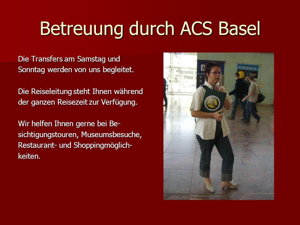 Betreuung durch ACS Basel Die Transfers am Samstag und Sonntag werden von uns begleitet.