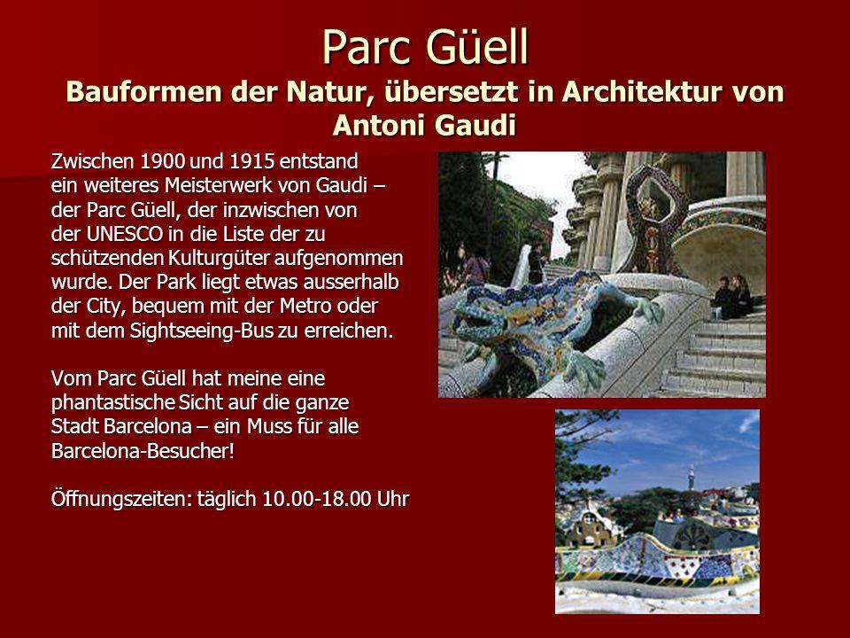 Parc Güell Bauformen der Natur, übersetzt in Architektur von Antoni Gaudi Zwischen 1900 und 1915 entstand ein weiteres Meisterwerk von Gaudi – der Parc Güell, der inzwischen von der UNESCO in die Liste der zu schützenden Kulturgüter aufgenommen wurde.