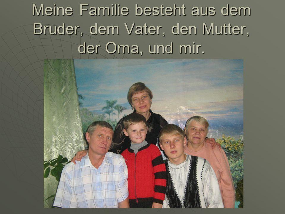 Meine Familie besteht aus dem Bruder, dem Vater, den Mutter, der Oma, und mir.