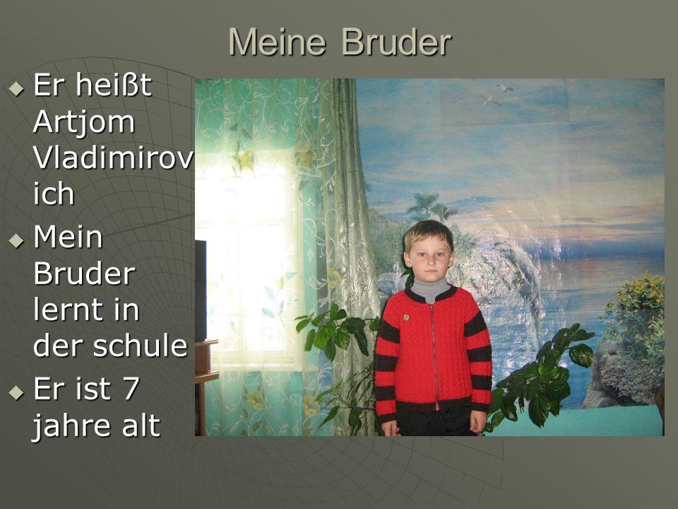 Meine Bruder Er heißt Artjom Vladimirov ich Er heißt Artjom Vladimirov ich Mein Bruder lernt in der schule Mein Bruder lernt in der schule Er ist 7 jahre alt Er ist 7 jahre alt