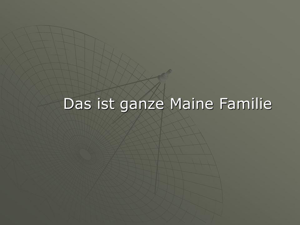Das ist ganze Maine Familie