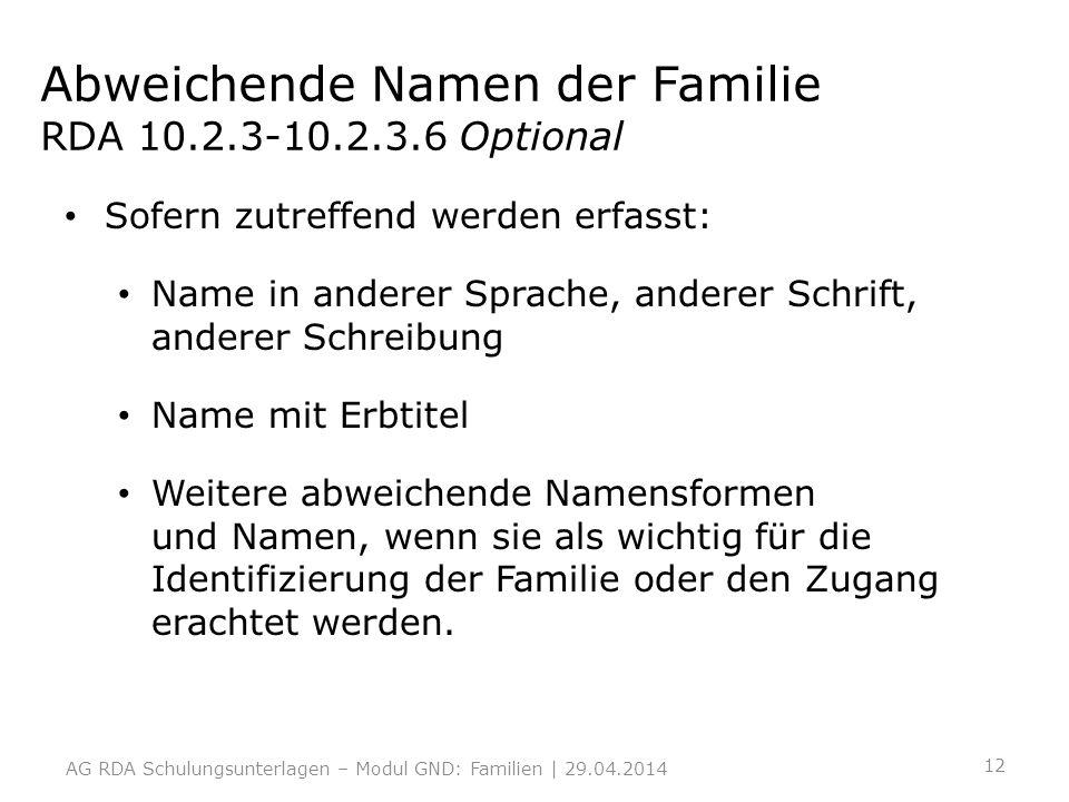 Abweichende Namen der Familie RDA 10.2.3-10.2.3.6 Optional Sofern zutreffend werden erfasst: Name in anderer Sprache, anderer Schrift, anderer Schreib