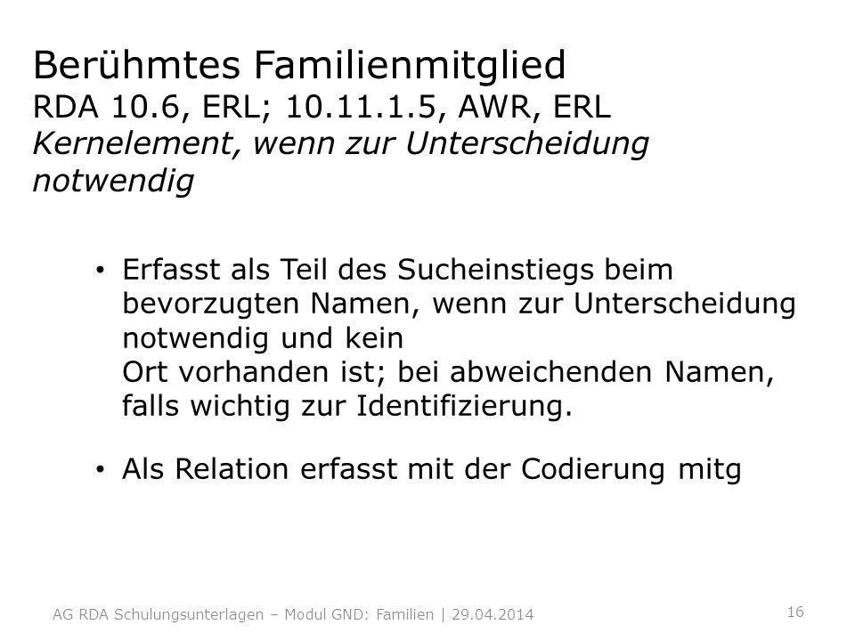 Berühmtes Familienmitglied RDA 10.6, ERL; 10.11.1.5, AWR, ERL Kernelement, wenn zur Unterscheidung notwendig Erfasst als Teil des Sucheinstiegs beim b