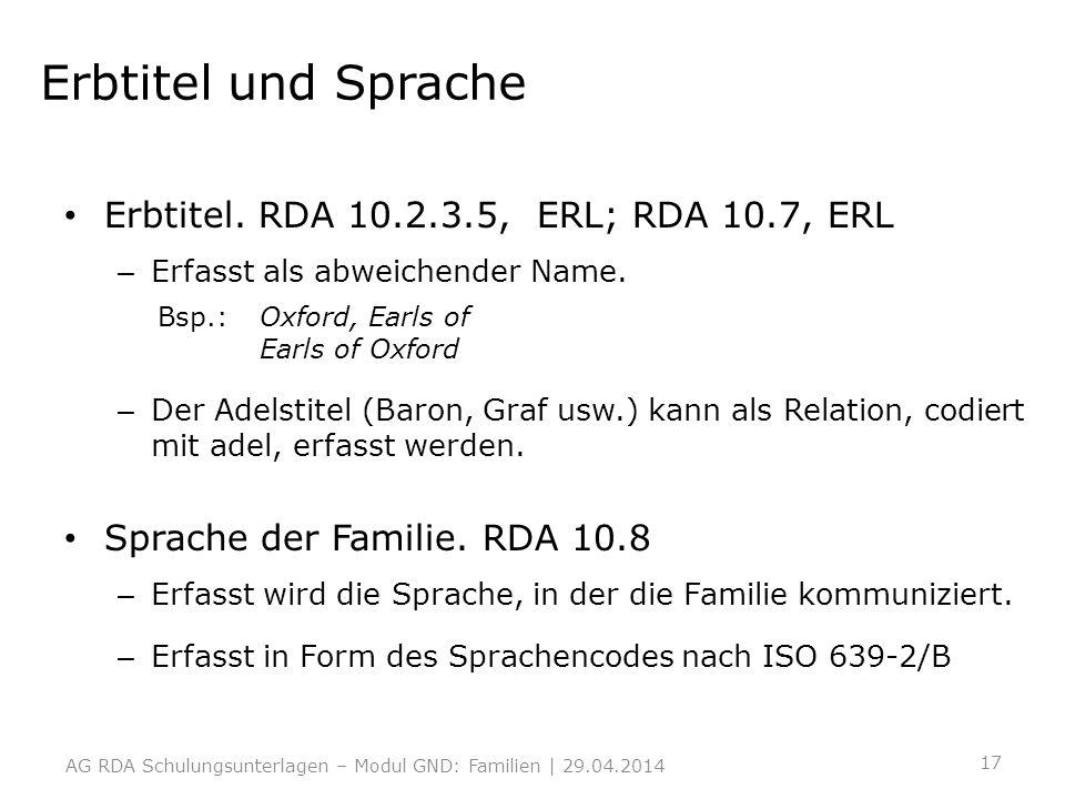 Erbtitel und Sprache Erbtitel. RDA 10.2.3.5, ERL; RDA 10.7, ERL – Erfasst als abweichender Name. Bsp.:Oxford, Earls of Earls of Oxford – Der Adelstite