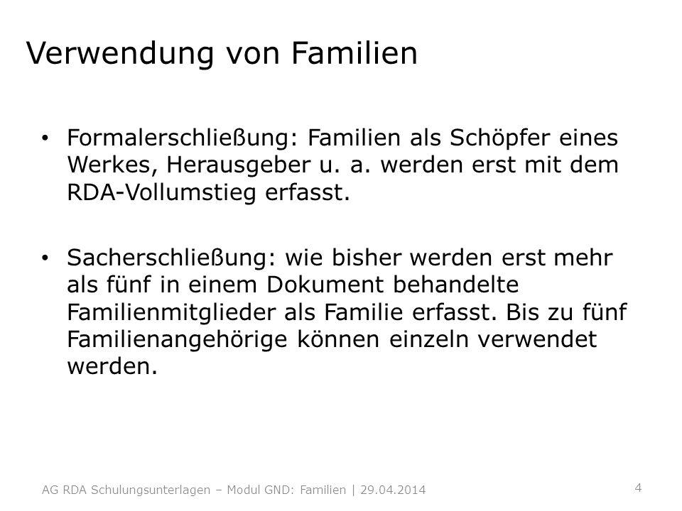Verwendung von Familien Formalerschließung: Familien als Schöpfer eines Werkes, Herausgeber u. a. werden erst mit dem RDA-Vollumstieg erfasst. Sachers