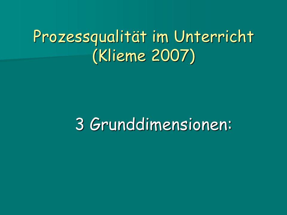 Prozessqualität im Unterricht (Klieme 2007) 3 Grunddimensionen: