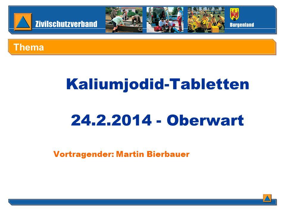 Kaliumjodid-Tabletten 24.2.2014 - Oberwart Vortragender: Martin Bierbauer Thema