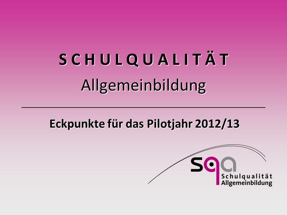 S C H U L Q U A L I T Ä T Allgemeinbildung Eckpunkte für das Pilotjahr 2012/13