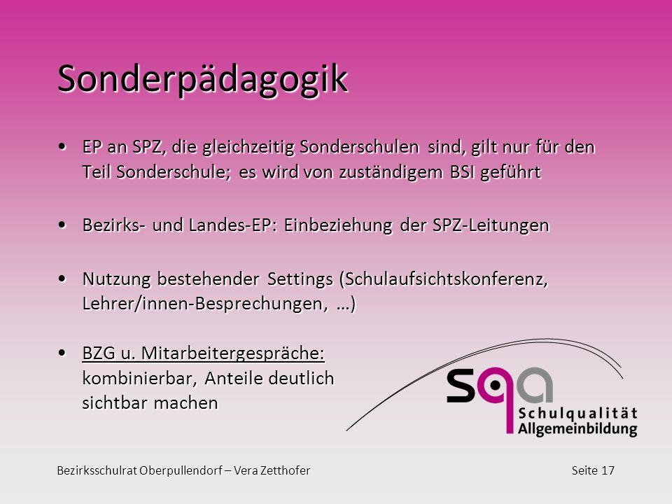 Bezirksschulrat Oberpullendorf – Vera ZetthoferSeite 17 Sonderpädagogik EP an SPZ, die gleichzeitig Sonderschulen sind, gilt nur für den Teil Sondersc