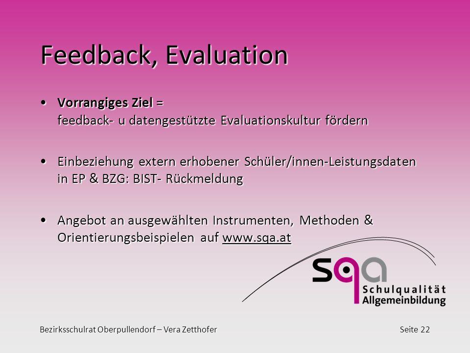 Bezirksschulrat Oberpullendorf – Vera ZetthoferSeite 22 Feedback, Evaluation Vorrangiges Ziel = feedback- u datengestützte Evaluationskultur fördernVo
