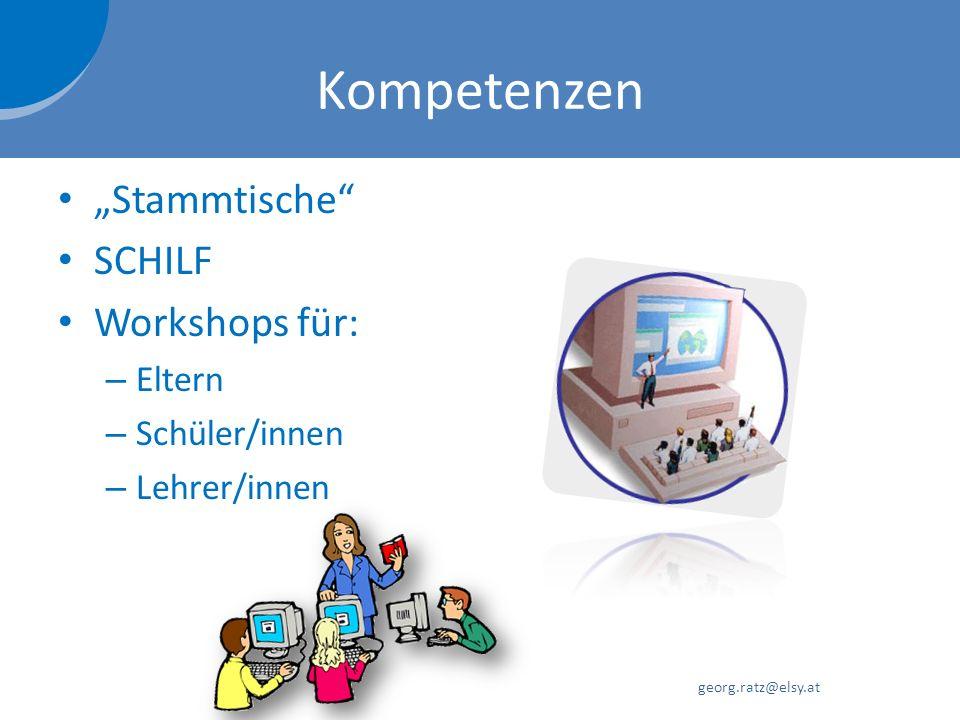 Kompetenzen Stammtische SCHILF Workshops für: – Eltern – Schüler/innen – Lehrer/innen georg.ratz@elsy.at