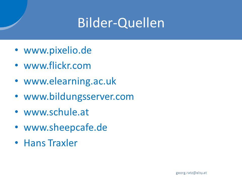 Bilder-Quellen www.pixelio.de www.flickr.com www.elearning.ac.uk www.bildungsserver.com www.schule.at www.sheepcafe.de Hans Traxler georg.ratz@elsy.at