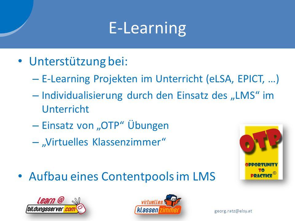 E-Learning Unterstützung bei: – E-Learning Projekten im Unterricht (eLSA, EPICT, …) – Individualisierung durch den Einsatz des LMS im Unterricht – Ein