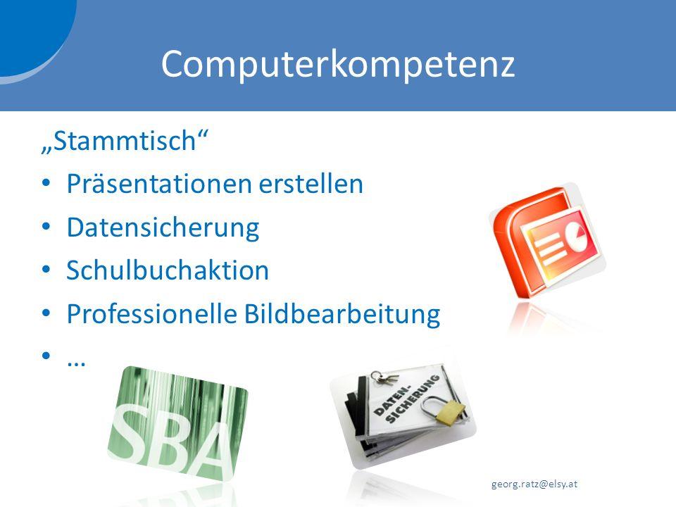 Computerkompetenz Stammtisch Präsentationen erstellen Datensicherung Schulbuchaktion Professionelle Bildbearbeitung … georg.ratz@elsy.at