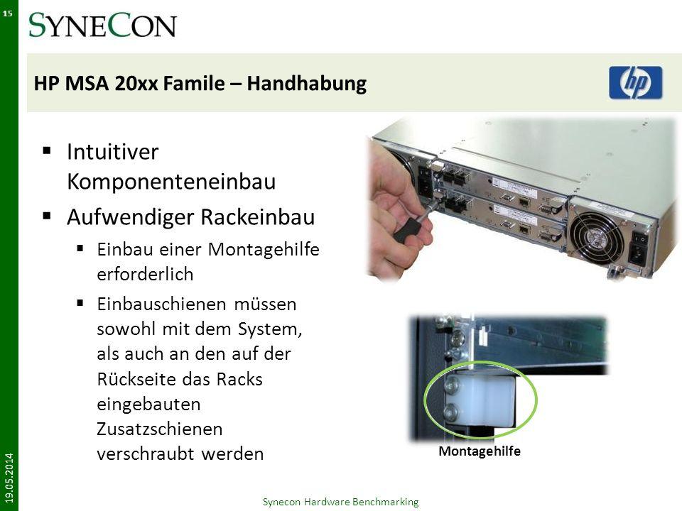 HP MSA 20xx Famile – Handhabung 19.05.2014 Synecon Hardware Benchmarking 15 Montagehilfe Intuitiver Komponenteneinbau Aufwendiger Rackeinbau Einbau einer Montagehilfe erforderlich Einbauschienen müssen sowohl mit dem System, als auch an den auf der Rückseite das Racks eingebauten Zusatzschienen verschraubt werden