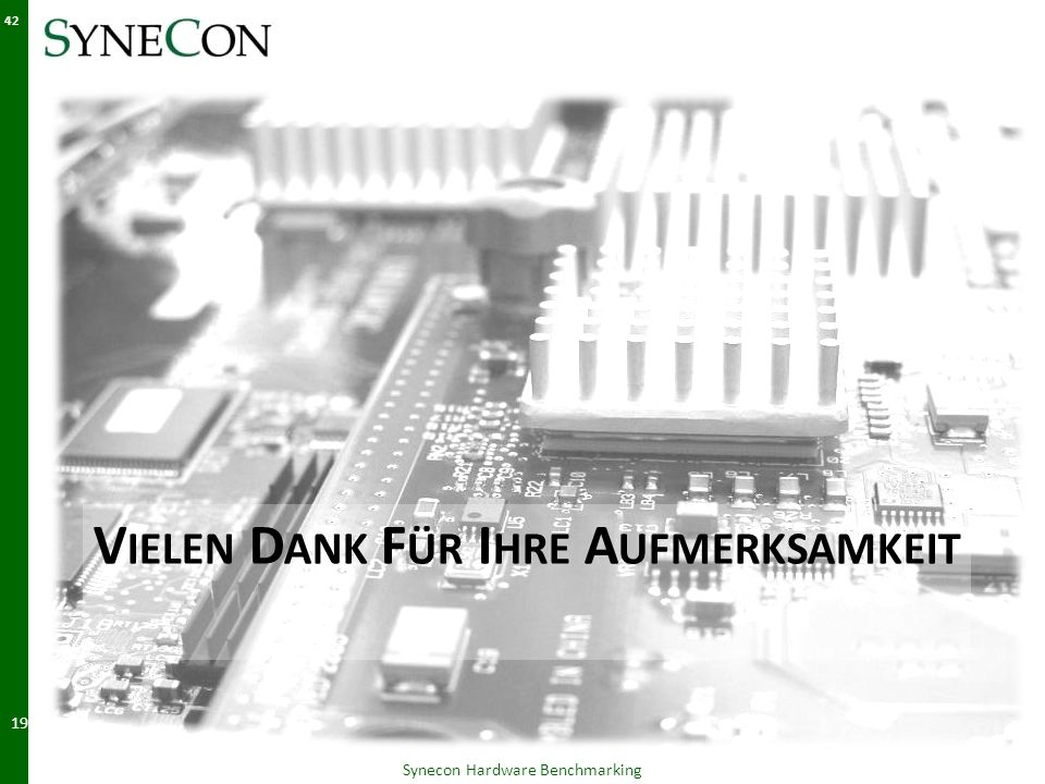 V IELEN D ANK F ÜR I HRE A UFMERKSAMKEIT Synecon Hardware Benchmarking 19.05.2014 42
