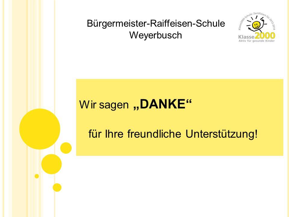 Bürgermeister-Raiffeisen-Schule Weyerbusch Wir sagen DANKE für Ihre freundliche Unterstützung!