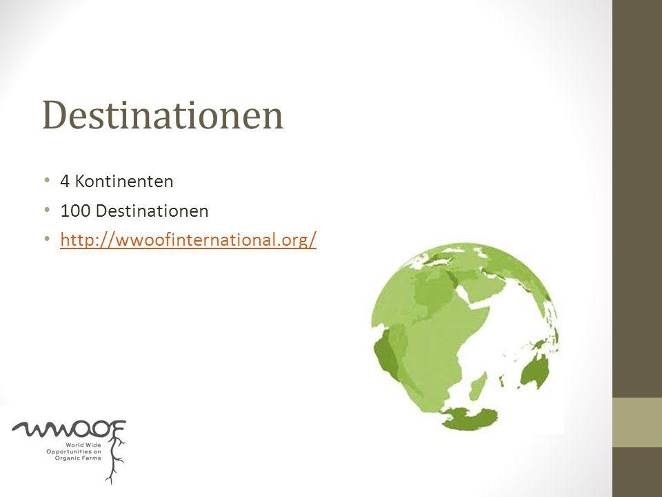 Destinationen 4 Kontinenten 100 Destinationen http://wwoofinternational.org/