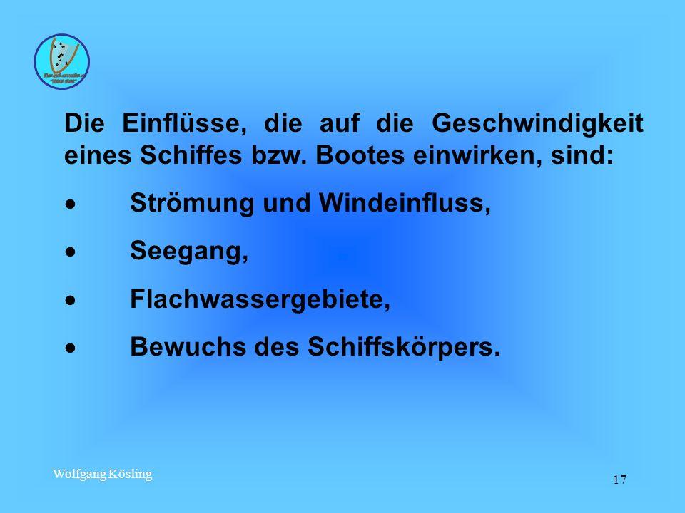 Wolfgang Kösling 17 Die Einflüsse, die auf die Geschwindigkeit eines Schiffes bzw. Bootes einwirken, sind: Strömung und Windeinfluss, Seegang, Flachwa